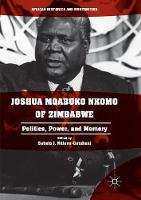 Joshua Mqabuko Nkomo of Zimbabwe: Politics, Power, and Memory - African Histories and Modernities (Paperback)
