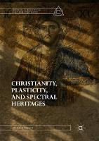 Christianity, Plasticity, and Spectral Heritages - Radical Theologies and Philosophies (Paperback)