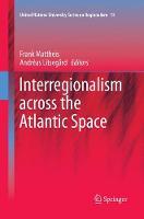 Interregionalism across the Atlantic Space - United Nations University Series on Regionalism 15 (Paperback)