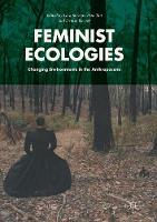 Feminist Ecologies: Changing Environments in the Anthropocene (Paperback)