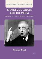Charles De Gaulle and the Media: Leadership, TV and the Birth of the Fifth Republic - French Politics, Society and Culture (Paperback)