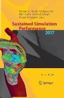 Sustained Simulation Performance 2017: Proceedings of the Joint Workshop on Sustained Simulation Performance, University of Stuttgart (HLRS) and Tohoku University, 2017 (Paperback)