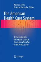 The American Health Care System: A Practical Guide for Foreign Medical Graduates Who Want to Enter the System (Paperback)