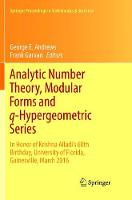 Analytic Number Theory, Modular Forms and q-Hypergeometric Series: In Honor of Krishna Alladi's 60th Birthday, University of Florida, Gainesville, March 2016 - Springer Proceedings in Mathematics & Statistics 221 (Paperback)