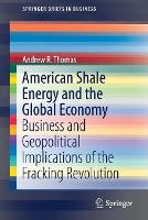American Shale Energy and the Global Economy: Business and Geopolitical Implications of the Fracking Revolution - SpringerBriefs in Business (Paperback)