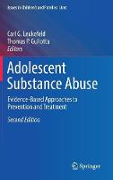 Adolescent Substance Abuse: Evidence-Based Approaches to Prevention and Treatment - Issues in Children's and Families' Lives (Hardback)