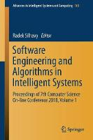 Software Engineering and Algorithms in Intelligent Systems: Proceedings of 7th Computer Science On-line Conference 2018, Volume 1 - Advances in Intelligent Systems and Computing 763 (Paperback)