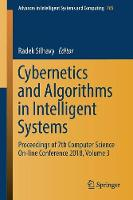 Cybernetics and Algorithms in Intelligent Systems: Proceedings of 7th Computer Science On-line Conference 2018, Volume 3 - Advances in Intelligent Systems and Computing 765 (Paperback)