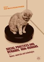 Social Practices and Dynamic Non-Humans: Nature, Materials and Technologies (Hardback)