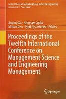 Proceedings of the Twelfth International Conference on Management Science and Engineering Management - Lecture Notes on Multidisciplinary Industrial Engineering (Hardback)