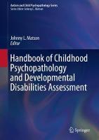 Handbook of Childhood Psychopathology and Developmental Disabilities Assessment - Autism and Child Psychopathology Series (Hardback)