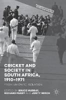 Cricket and Society in South Africa, 1910-1971: From Union to Isolation - Palgrave Studies in Sport and Politics (Hardback)