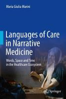 Languages of Care in Narrative Medicine: Words, Space and Time in the Healthcare Ecosystem (Hardback)
