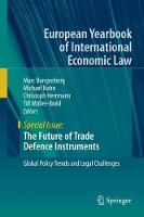 The Future of Trade Defence Instruments: Global Policy Trends and Legal Challenges - European Yearbook of International Economic Law (Hardback)