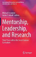 Mentorship, Leadership, and Research: Their Place within the Social Science Curriculum - International Perspectives on Social Policy, Administration, and Practice (Hardback)