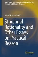 Structural Rationality and Other Essays on Practical Reason - Theory and Decision Library A: 52 (Hardback)
