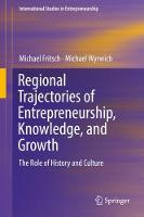 Regional Trajectories of Entrepreneurship, Knowledge, and Growth: The Role of History and Culture - International Studies in Entrepreneurship 40 (Hardback)