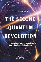 The Second Quantum Revolution: From Entanglement to Quantum Computing and Other Super-Technologies (Paperback)