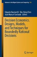 Decision Economics. Designs, Models, and Techniques for Boundedly Rational Decisions - Advances in Intelligent Systems and Computing 805 (Paperback)