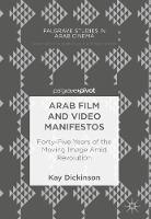 Arab Film and Video Manifestos: Forty-Five Years of the Moving Image Amid Revolution - Palgrave Studies in Arab Cinema (Hardback)