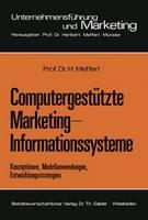 Computergestutzte Marketing-Informationssysteme: Konzeptionen, Modellanwendungen, Entwicklungsstrategien - Unternehmensfuhrung Und Marketing 1 (Paperback)