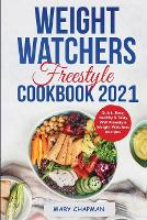 Weight Watchers Freestyle Cookbook 2021: Quick, Easy, Healthy & Tasty WW Freestyle Weight Watchers Recipes (Paperback)