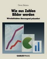 Wie Aus Zahlen Bilder Werden: Wirtschaftsdaten  berzeugend Pr sentiert (Paperback)