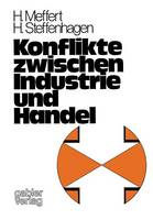 Konflikte Zwischen Industrie Und Handel: Empirische Untersuchungen Im Lebensmittelsektor Der Brd - Unternehmensfuhrung Und Marketing 9 (Paperback)