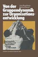 Von Der Gruppendynamik Zur Organisationsentwicklung: Praxismodelle Fur Training Und Organisationsberatung in Der Wirtschaft (Paperback)