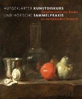 Aufgeklarter Kunstdiskurs und hoefische Sammelpraxis: Karoline Luise von Baden im europaischen Kontext (Hardback)