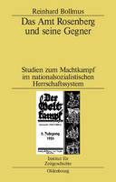 Das Amt Rosenberg Und Seine Gegner: Studien Zum Machtkampf Im Nationalsozialistischen Herrschaftssystem - Studien Zur Zeitgeschichte 1 (Hardback)