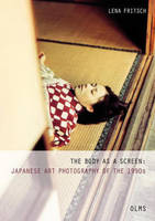 Body as a Screen: Japanese Art Photography of the 1990s (Paperback)