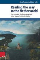 Reading the Way to the Netherworld: Education and the Representations of the Beyond in Later Antiquity (Hardback)