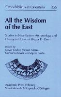 All the Wisdom of the East: Studies in Near Eastern Archaeology and History in Honor of Eliezer D Oren (Hardback)