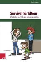 Survival Fur Eltern: Wie Mutter Und Vater Die Schule Uberstehen (Paperback)