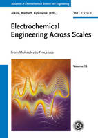 Electrochemical Engineering Across Scales: From Molecules to Processes - Advances in Electrochemical Sciences and Engineering (Hardback)