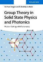 Group Theory in Solid State Physics and Photonics: Problem Solving with Mathematica (Paperback)