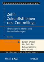 Die zehn Zukunftsthemen des Controllings: Innovationen, Trends und Herausforderungen - Advanced Controlling (Paperback)