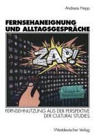 Fernsehaneignung Und Alltagsgesprache: Fernsehnutzung Aus Der Perspektive Der Cultural Studies (Paperback)