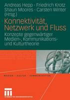 Konnektivitat, Netzwerk Und Fluss: Konzepte Gegenwartiger Medien-, Kommunikations- Und Kulturtheorie - Medien - Kultur - Kommunikation (Paperback)