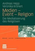 Medien - Event - Religion: Die Mediatisierung Des Religioesen - Medien - Kultur - Kommunikation (Paperback)