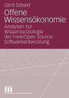 Offene Wissens konomie: Analysen Zur Wissenssoziologie Der Free/Open Source-Softwareentwicklung (Paperback)
