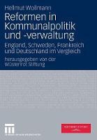 Reformen in Kommunalpolitik Und -Verwaltung: England, Schweden, Frankreich Und Deutschland Im Vergleich (Paperback)