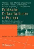 Politische Diskurskulturen in Europa: Die Mehrfachsegmentierung Europaischer OEffentlichkeit - Medien - Kultur - Kommunikation (Paperback)