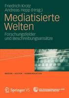 Mediatisierte Welten: Forschungsfelder Und Beschreibungsansatze - Medien - Kultur - Kommunikation (Paperback)