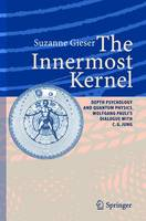 The Innermost Kernel: Depth Psychology and Quantum Physics. Wolfgang Pauli's Dialogue with C.G. Jung (Hardback)