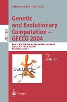 Genetic and Evolutionary Computation - GECCO 2004: Genetic and Evolutionary Computation Conference, Seattle, WA, USA, June 26-30, 2004 Proceedings, Part II - Lecture Notes in Computer Science 3103 (Paperback)
