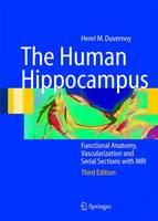 The Human Hippocampus: Functional Anatomy, Vascularization and Serial Sections with MRI (Hardback)