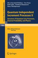 Quantum Independent Increment Processes II: Structure of Quantum Levy Processes, Classical  Probability, and Physics - Lecture Notes in Mathematics 1866 (Paperback)
