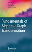 Fundamentals of Algebraic Graph Transformation - Monographs in Theoretical Computer Science. An EATCS Series (Hardback)
